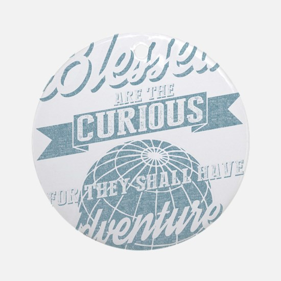 Blessed Are The Curious for they sh Round Ornament