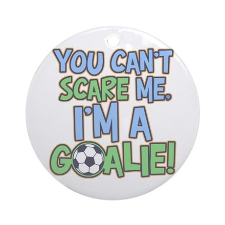 Can't Scare Goalie Ornament (Round)