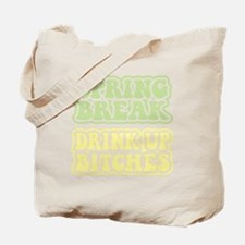 spring break drink up bitches on dark Tote Bag