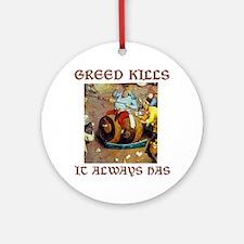 Greed Kills Round Ornament