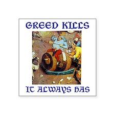 """Greed Kills Square Sticker 3"""" x 3"""""""