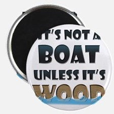 Its not a boat unless its wood Magnet