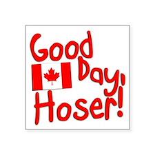 """Good Day, Hoser! Square Sticker 3"""" x 3"""""""