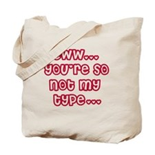 You're Not My Type Tote Bag