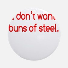 buns-of-steel2 Round Ornament