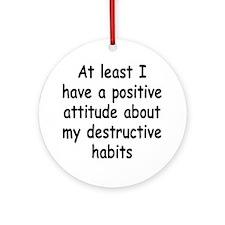 destructive-habits3 Round Ornament