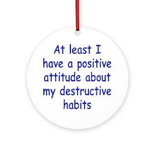 destructive-habits1 Round Ornament