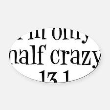 im only  half crazy Oval Car Magnet