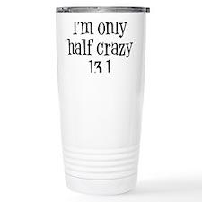 im only  half crazy Travel Mug