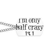 im only  half crazy Dog Tags