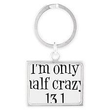 im only  half crazy Landscape Keychain