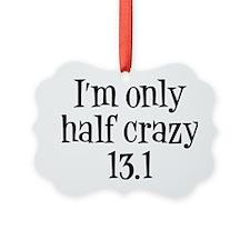 im only  half crazy Ornament