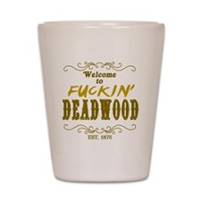 Welcome to fuckin Deadwood-1 Shot Glass
