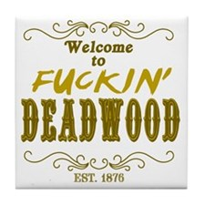 Welcome to fuckin Deadwood-1 Tile Coaster