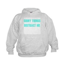 SHINY THINGS DISTRACT ME Hoodie