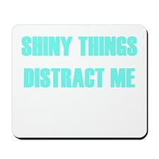 SHINY THINGS DISTRACT ME Mousepad