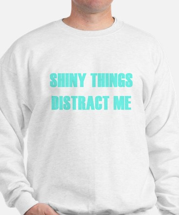 SHINY THINGS DISTRACT ME Sweatshirt
