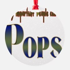 Very Important People Call Me POPS Ornament