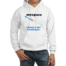 Myspace - I need a hit everday Hoodie