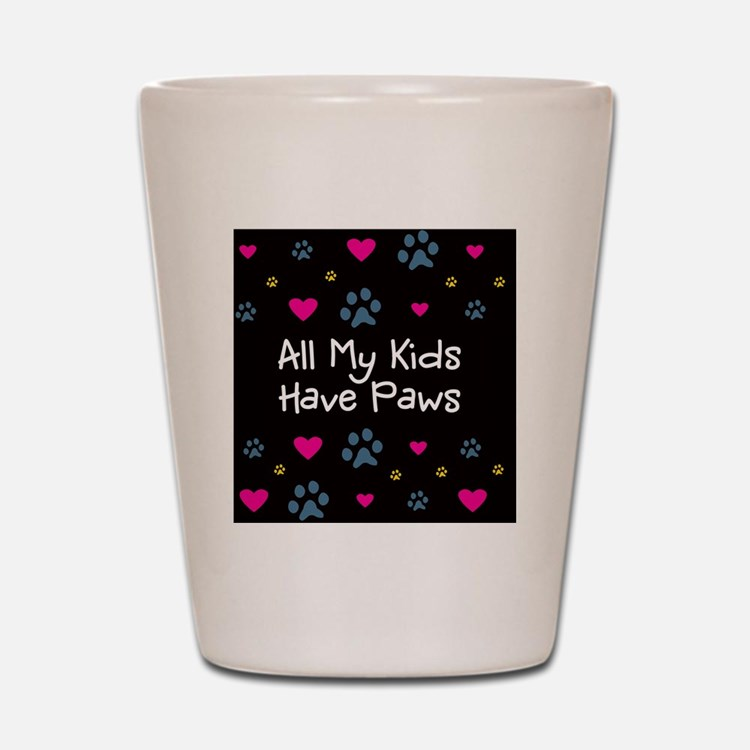 All My Kids Have Paws Shot Glass