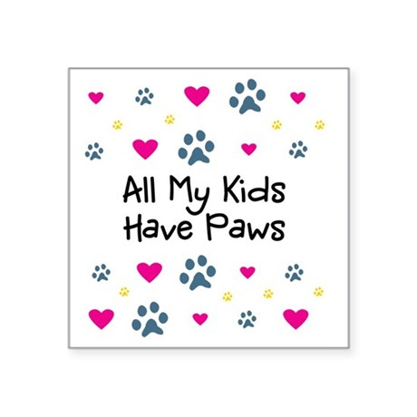 "All My Kids Have Paws Square Sticker 3"" x 3"""