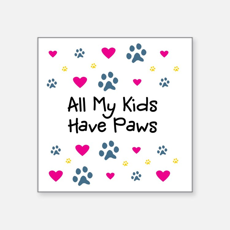 """All My Kids Have Paws Square Sticker 3"""" x 3"""""""