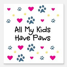 """All My Kids Have Paws Square Car Magnet 3"""" x 3"""""""
