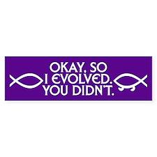 I EVOLVED. YOU DIDN'T. Bumper Bumper Sticker