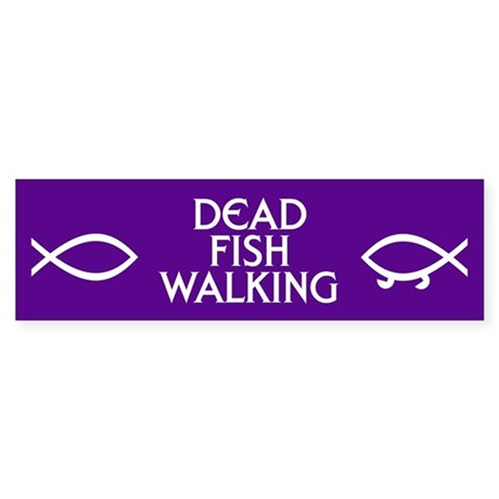 DEAD FISH WALKING Bumper Bumper Sticker by designedforyou