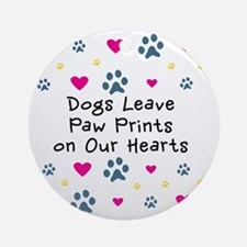 Dogs Leave Paw Prints on Our Hearts Round Ornament