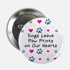 """Dogs Leave Paw Prints on Our Hearts 2.25"""" Button"""