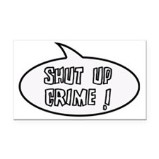 Shut up crime Rectangle Car Magnet