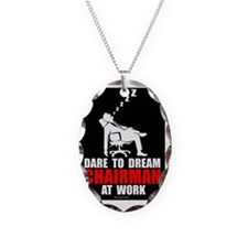 Dare to dream chairman at work Necklace