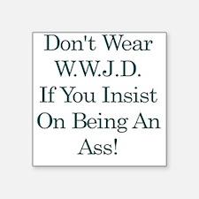 """Dont Wear WWJD2 Square Sticker 3"""" x 3"""""""