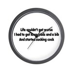 Cocksucking life couldn't get worse Wall Clock