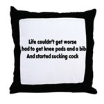 Cocksucking life couldn't get worse Throw Pillow