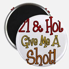 21 and Hot Shot Glass Magnet