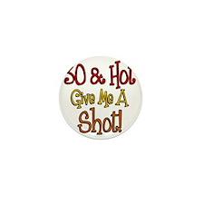 30 and Hot Shot Glass Mini Button