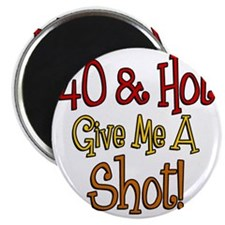 40 and Hot Shot Glass Magnet
