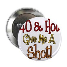 "40 and Hot Shot Glass 2.25"" Button"