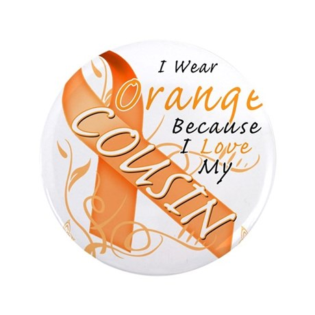 "I Wear Orange Because I Love My Cousin 3.5"" Button"