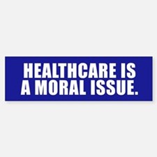 HEALTHCARE IS A MORAL ISSUE Bumper Bumper Bumper Sticker