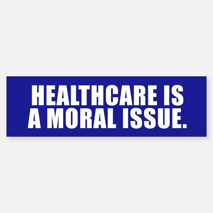 HEALTHCARE IS A MORAL ISSUE Bumper Bumper Bumper Sticker