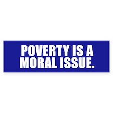 POVERTY IS A MORAL ISSUE Bumper Bumper Sticker