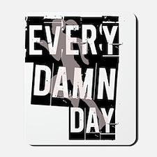 every-damn-day Mousepad