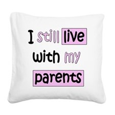 34-A-IT-G I still live with m Square Canvas Pillow