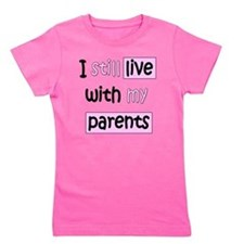 34-A-IT-G I still live with my parents- Girl's Tee