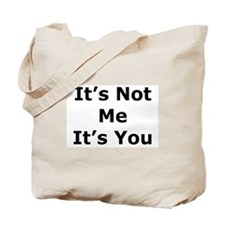 It's Not Me, It's You Tote Bag
