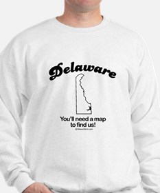Delaware - you'll need a map to find us Sweatshirt