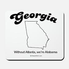 Georgia - without atlanta, we're alabama Mousepad